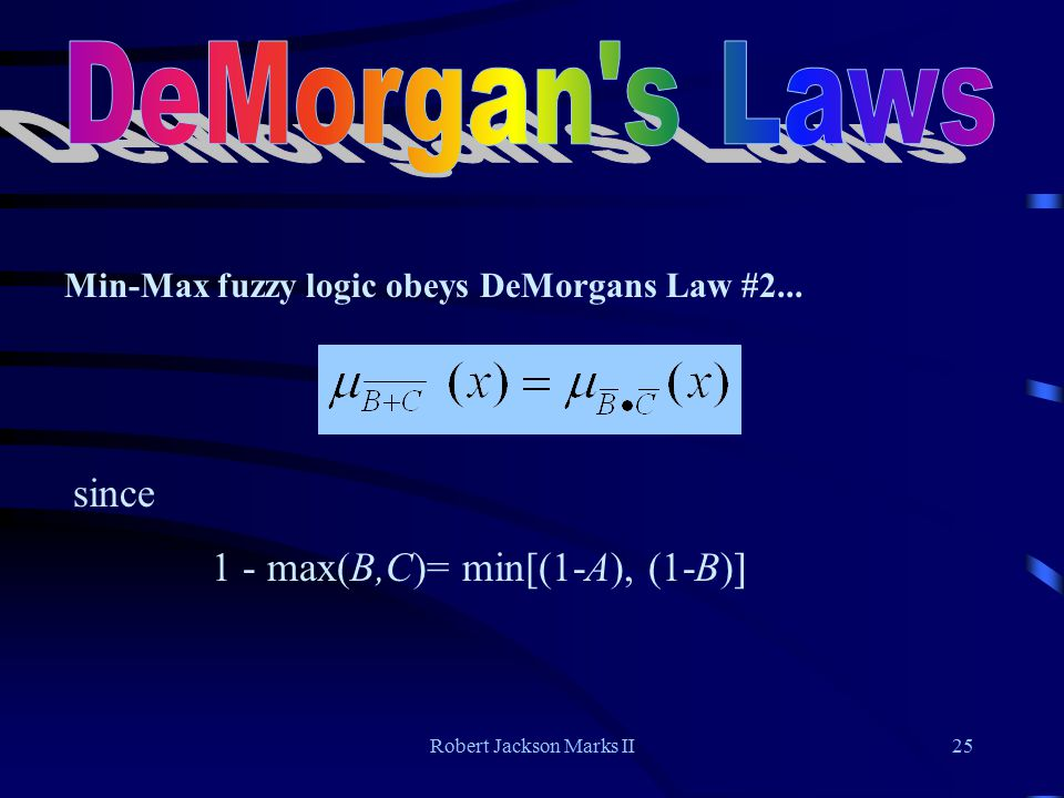 Robert Jackson Marks II25 Min-Max fuzzy logic obeys DeMorgans Law #2...