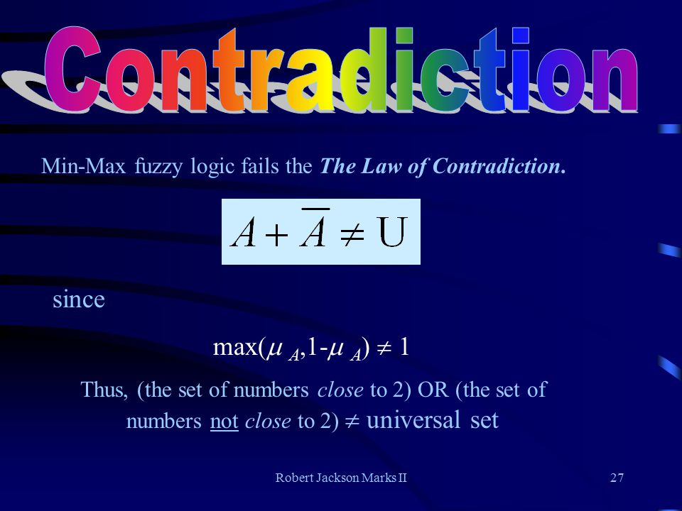 Robert Jackson Marks II27 Min-Max fuzzy logic fails the The Law of Contradiction.