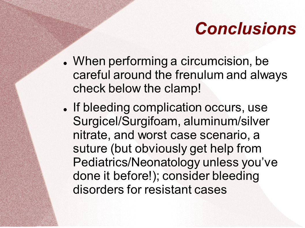 Conclusions When performing a circumcision, be careful around the frenulum and always check below the clamp.