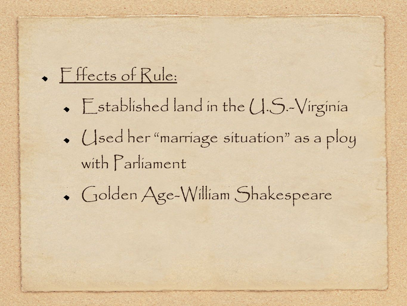 Effects of Rule: Established land in the U.S.-Virginia Used her marriage situation as a ploy with Parliament Golden Age-William Shakespeare