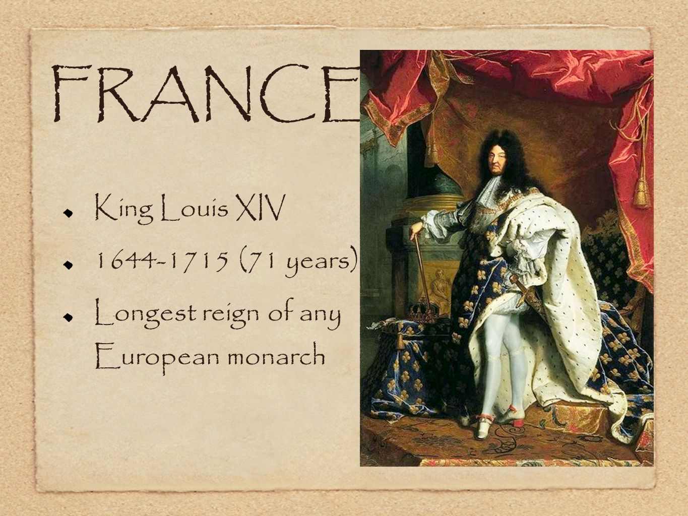 FRANCE King Louis XIV 1644-1715 (71 years) Longest reign of any European monarch