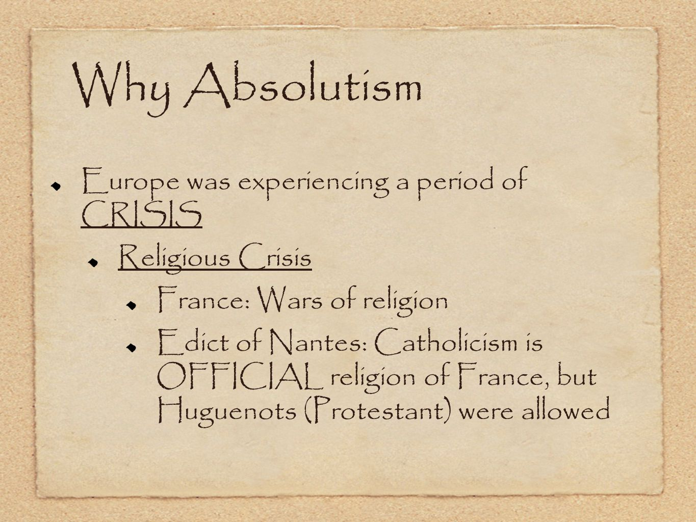 Why Absolutism Europe was experiencing a period of CRISIS Religious Crisis France: Wars of religion Edict of Nantes: Catholicism is OFFICIAL religion of France, but Huguenots (Protestant) were allowed
