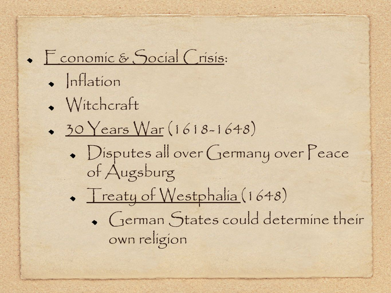 Economic & Social Crisis: Inflation Witchcraft 30 Years War (1618-1648) Disputes all over Germany over Peace of Augsburg Treaty of Westphalia (1648) German States could determine their own religion