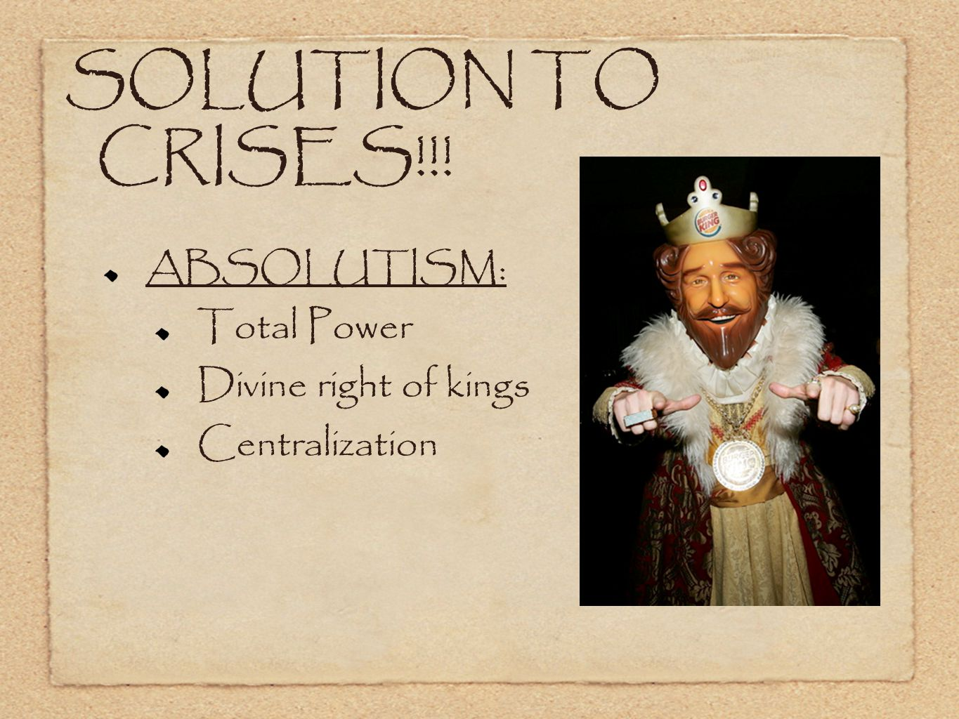 SOLUTION TO CRISES!!! ABSOLUTISM: Total Power Divine right of kings Centralization