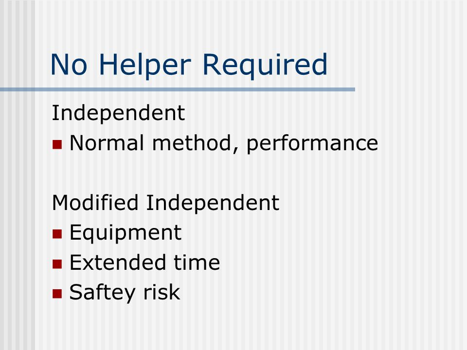 No Helper Required Independent Normal method, performance Modified Independent Equipment Extended time Saftey risk