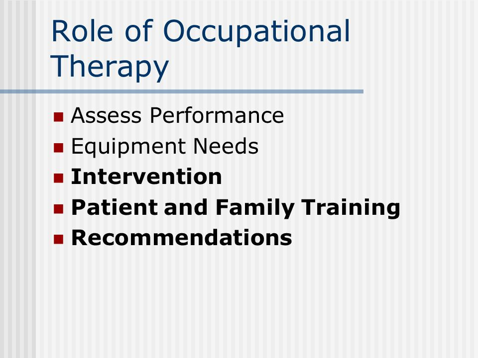 Role of Occupational Therapy Assess Performance Equipment Needs Intervention Patient and Family Training Recommendations