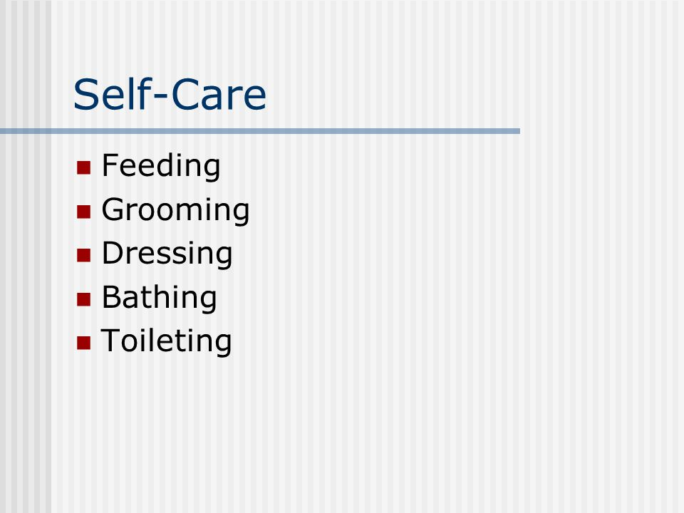 Self-Care Feeding Grooming Dressing Bathing Toileting