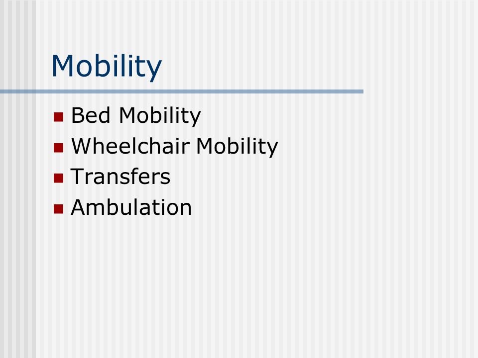 Mobility Bed Mobility Wheelchair Mobility Transfers Ambulation