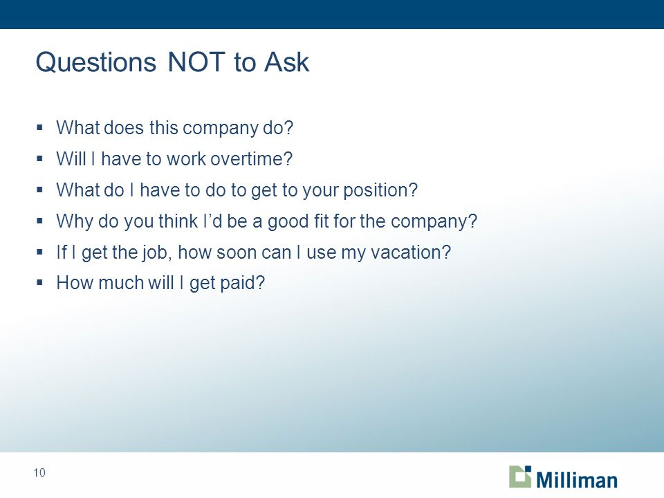 10 Questions NOT to Ask  What does this company do.