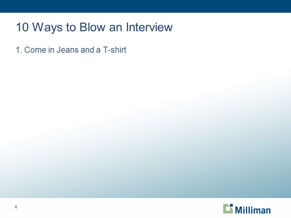 4 10 Ways to Blow an Interview 1. Come in Jeans and a T-shirt