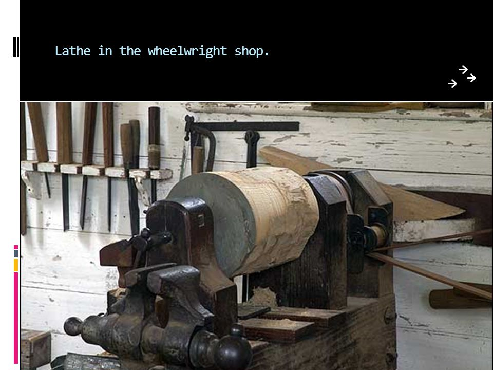 Lathe in the wheelwright shop.