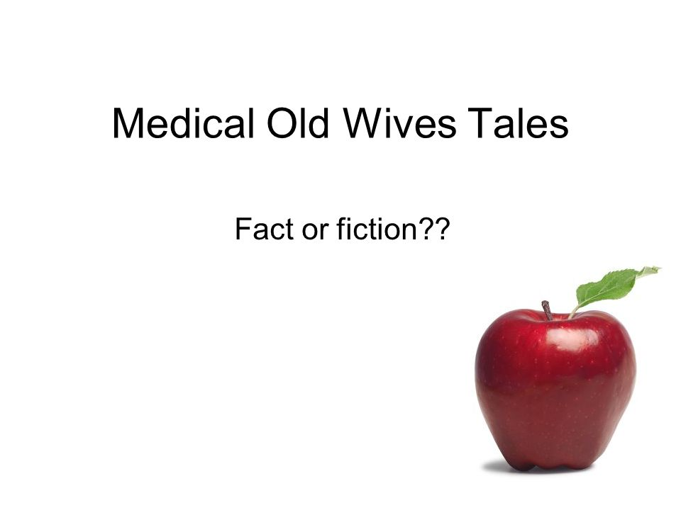 Medical Old Wives Tales Fact or fiction