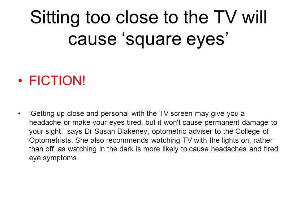 Sitting too close to the TV will cause 'square eyes' FICTION.