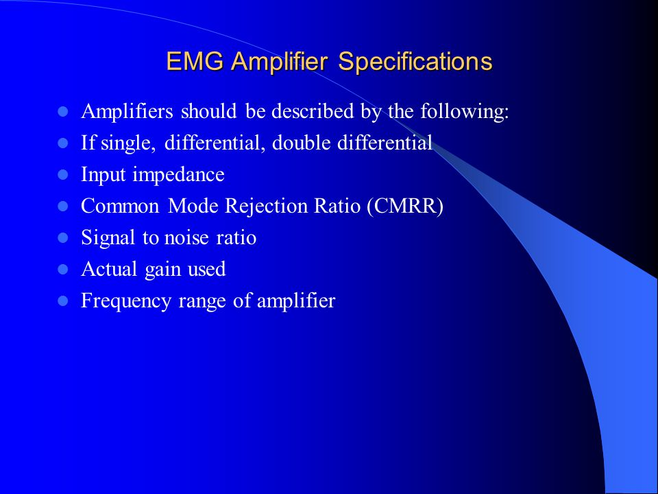 EMG Amplifier Specifications Amplifiers should be described by the following: If single, differential, double differential Input impedance Common Mode