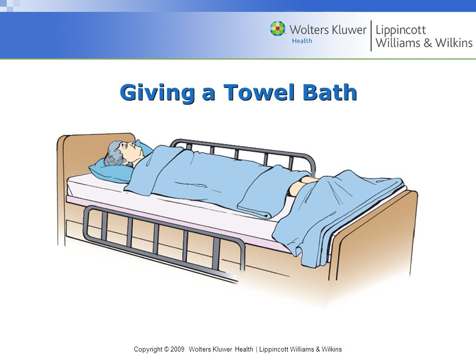 Copyright © 2009 Wolters Kluwer Health | Lippincott Williams & Wilkins Giving a Towel Bath
