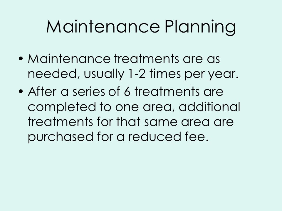 Maintenance Planning Maintenance treatments are as needed, usually 1-2 times per year.