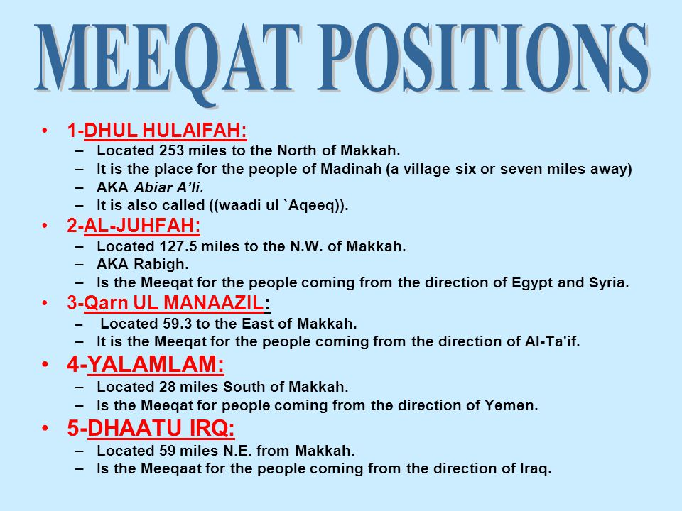 1-DHUL HULAIFAH: –Located 253 miles to the North of Makkah.