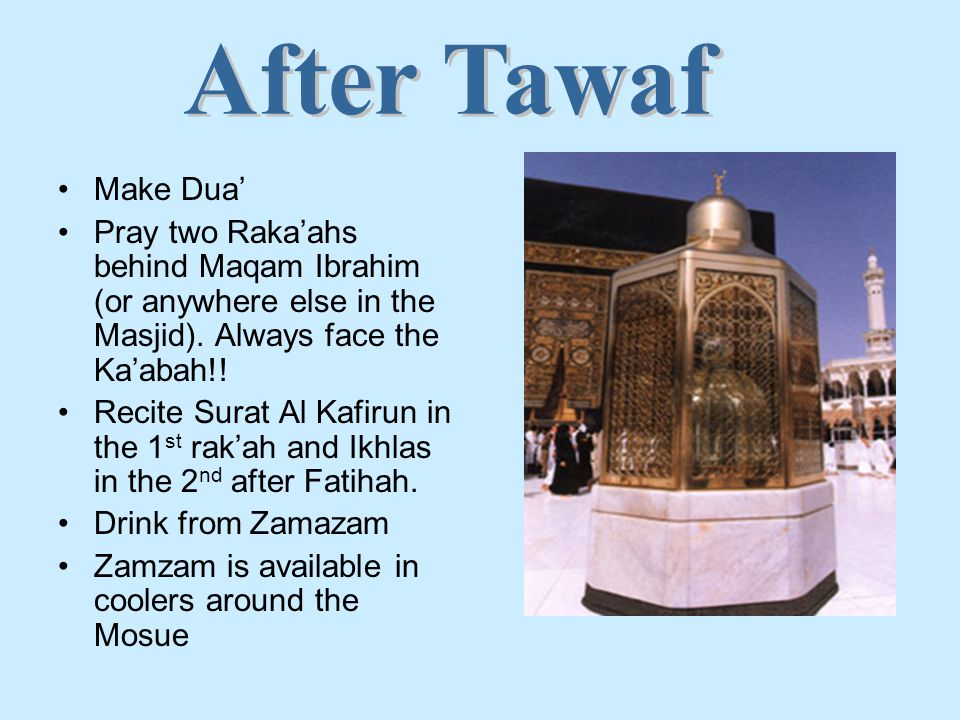 Make Dua' Pray two Raka'ahs behind Maqam Ibrahim (or anywhere else in the Masjid).
