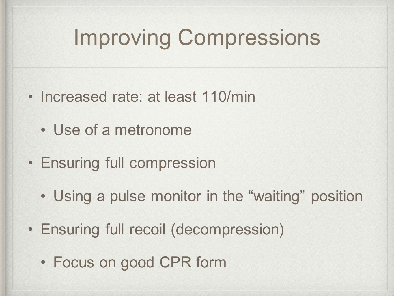 """Improving Compressions Increased rate: at least 110/min Use of a metronome Ensuring full compression Using a pulse monitor in the """"waiting"""" position E"""