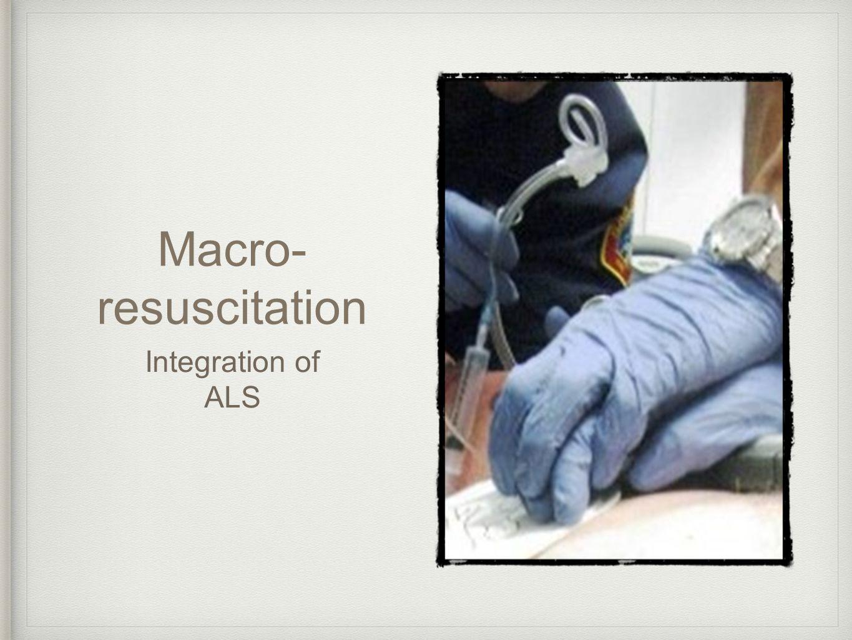 Macro- resuscitation Integration of ALS