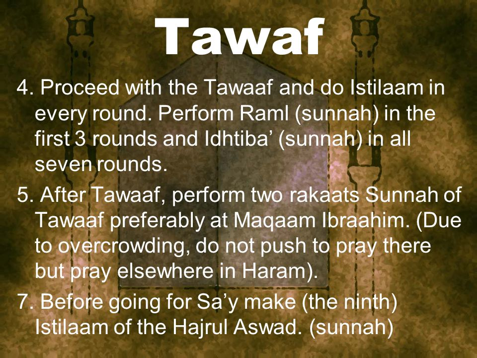 Tawaf 4. Proceed with the Tawaaf and do Istilaam in every round.