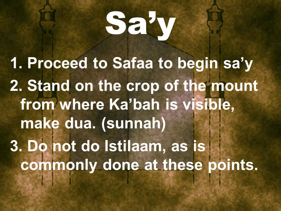 Sa'y 1. Proceed to Safaa to begin sa'y 2.