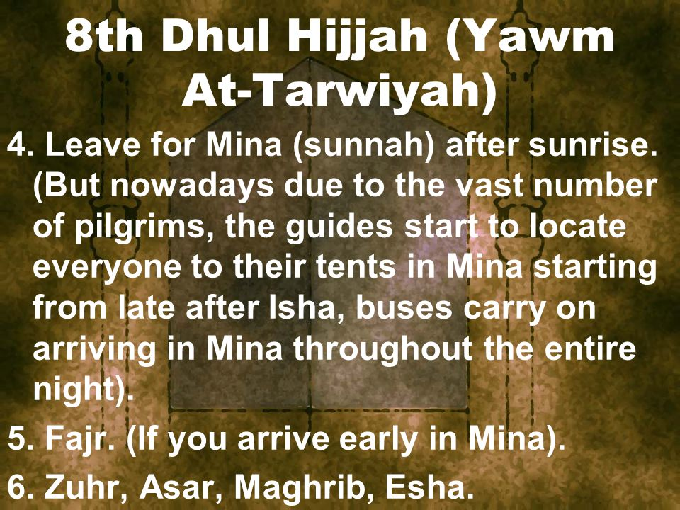 8th Dhul Hijjah (Yawm At-Tarwiyah) 4. Leave for Mina (sunnah) after sunrise.