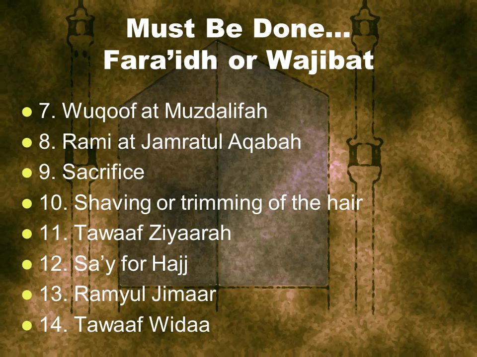 Must Be Done… Fara'idh or Wajibat 7. Wuqoof at Muzdalifah 8.