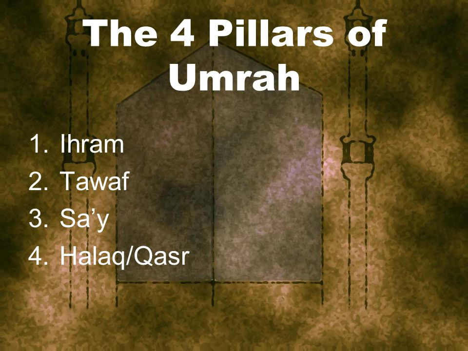 The 4 Pillars of Umrah 1.Ihram 2.Tawaf 3.Sa'y 4.Halaq/Qasr