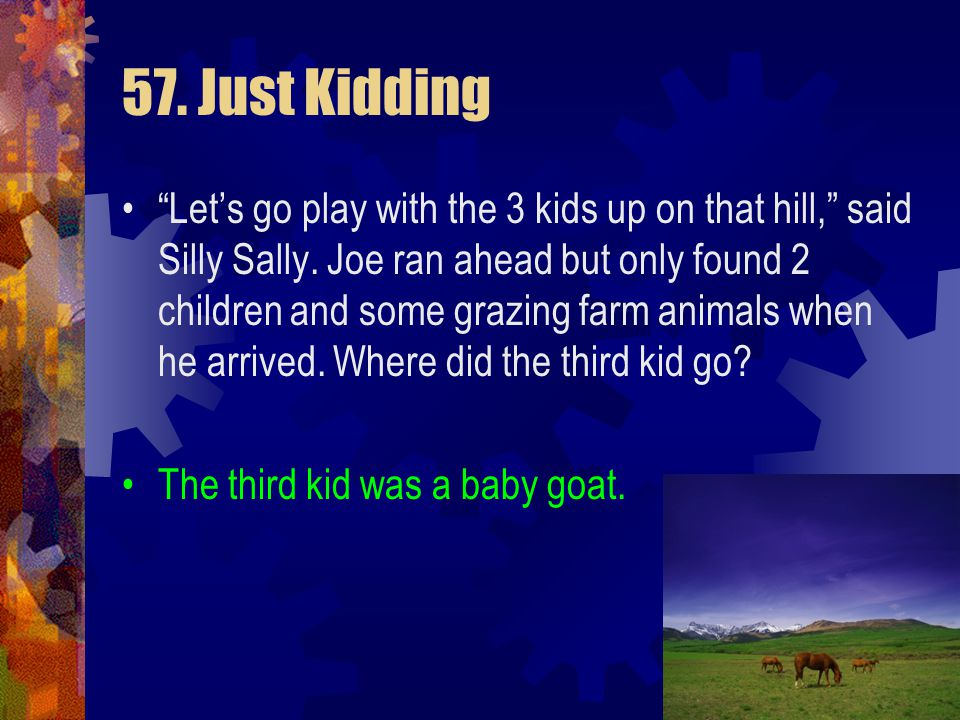 """57. Just Kidding """"Let's go play with the 3 kids up on that hill,"""" said Silly Sally. Joe ran ahead but only found 2 children and some grazing farm anim"""