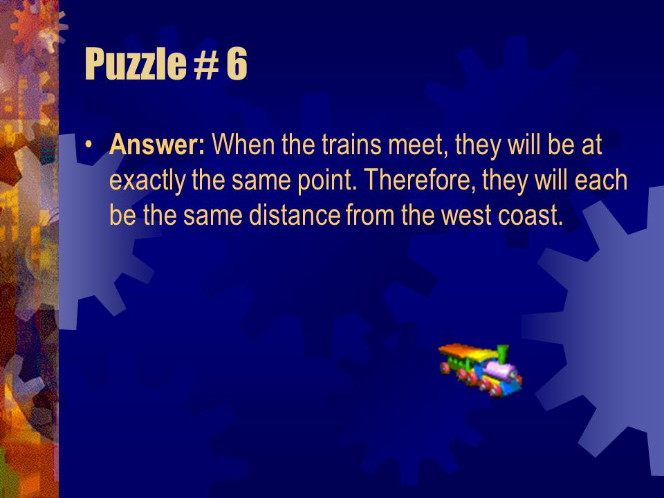 Puzzle # 6 Coast to Coast Train A and train B are crossing the country, from coast to coast, over 3,000 miles of railroad track. Train A is going from