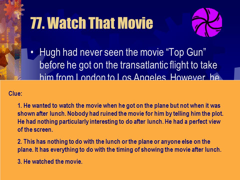 """77. Watch That Movie Hugh had never seen the movie """"Top Gun"""" before he got on the transatlantic flight to take him from London to Los Angeles. However"""