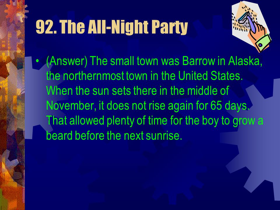 92. The All-Night Party (Clue) No potions, transplants, wigs or tricks are involved. It was the same boy and he returned before the next sunrise, havi