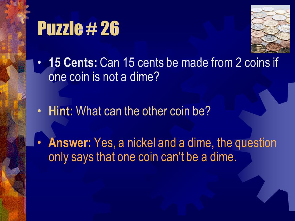 Puzzle # 25 Nutty Problem A man is replacing a wheel on his car, when he accidentally drops the four nuts used to hold the wheel on the car, and they