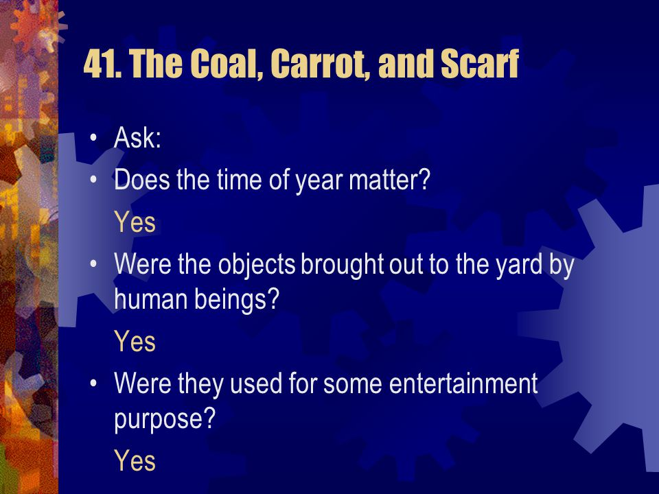 41. The Coal, Carrot, and Scarf Five pieces of coal, a carrot, and a scarf are lying on the lawn. Nobody put them on the lawn, but there is a perfectl