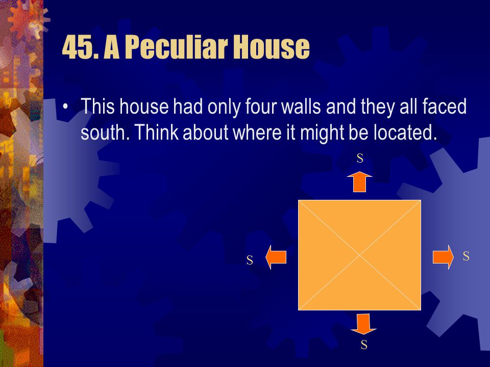 45. A Peculiar House Mrs. Jones wanted a new house. She very much liked to see the sun shining into a room, so she instructed the builders to construc