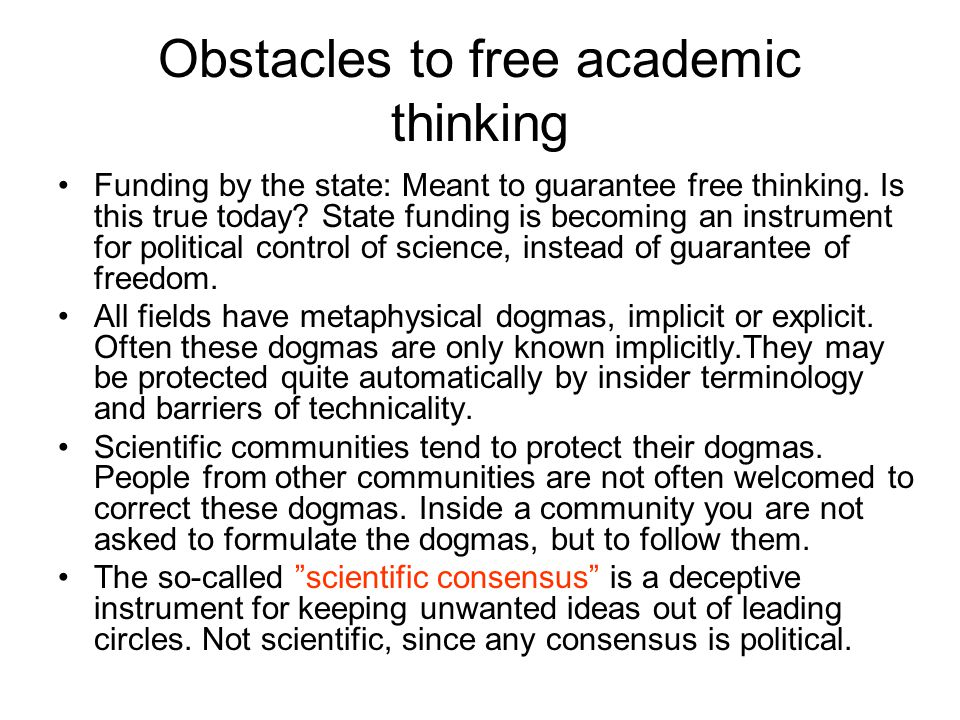Obstacles to free academic thinking Funding by the state: Meant to guarantee free thinking.
