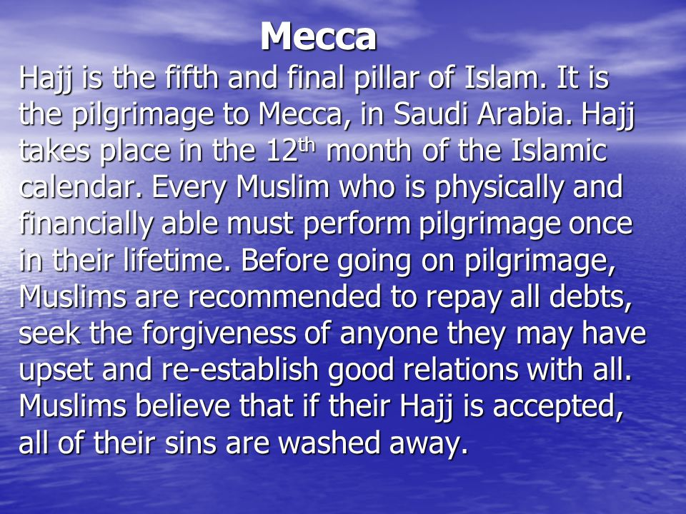 Mecca Mecca Hajj is the fifth and final pillar of Islam.