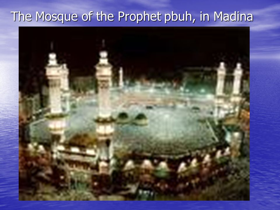 The Mosque of the Prophet pbuh, in Madina The Mosque of the Prophet pbuh, in Madina