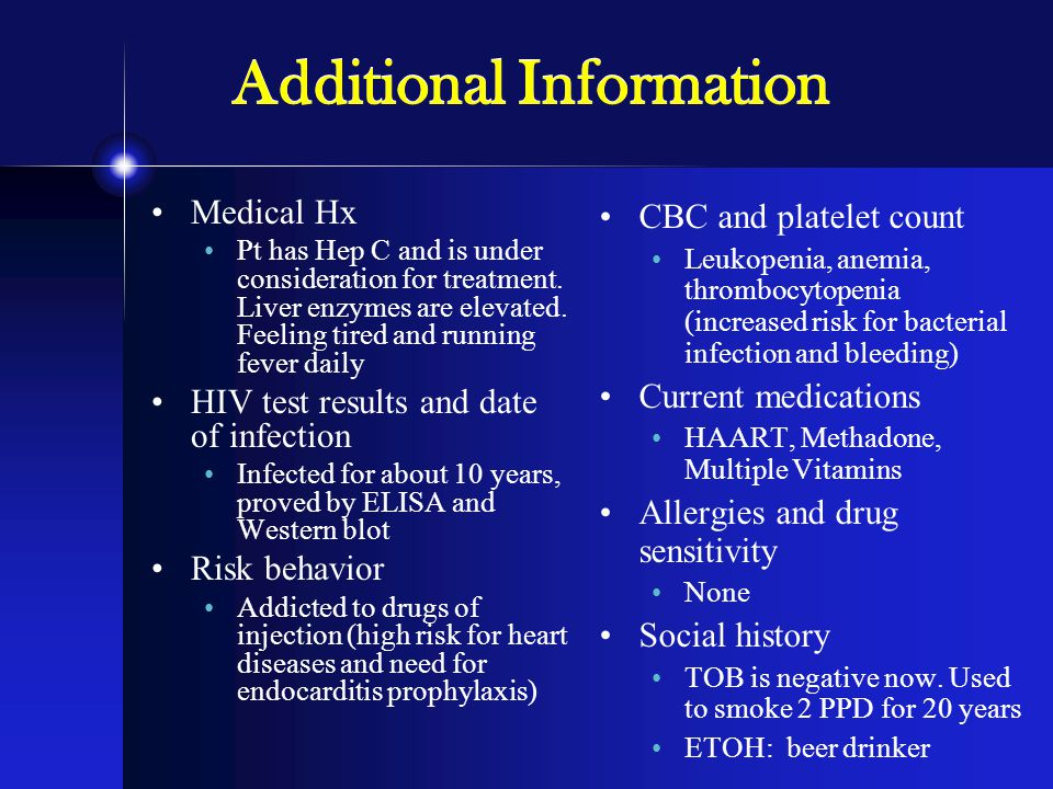 Additional Information Medical Hx Pt has Hep C and is under consideration for treatment.