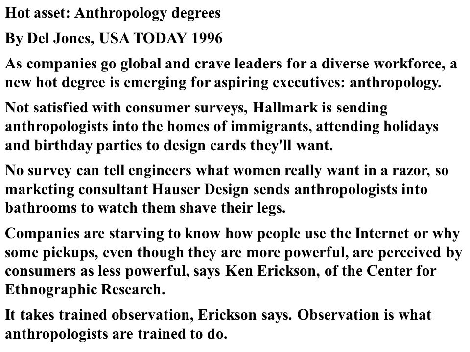 Hot asset: Anthropology degrees By Del Jones, USA TODAY 1996 As companies go global and crave leaders for a diverse workforce, a new hot degree is eme
