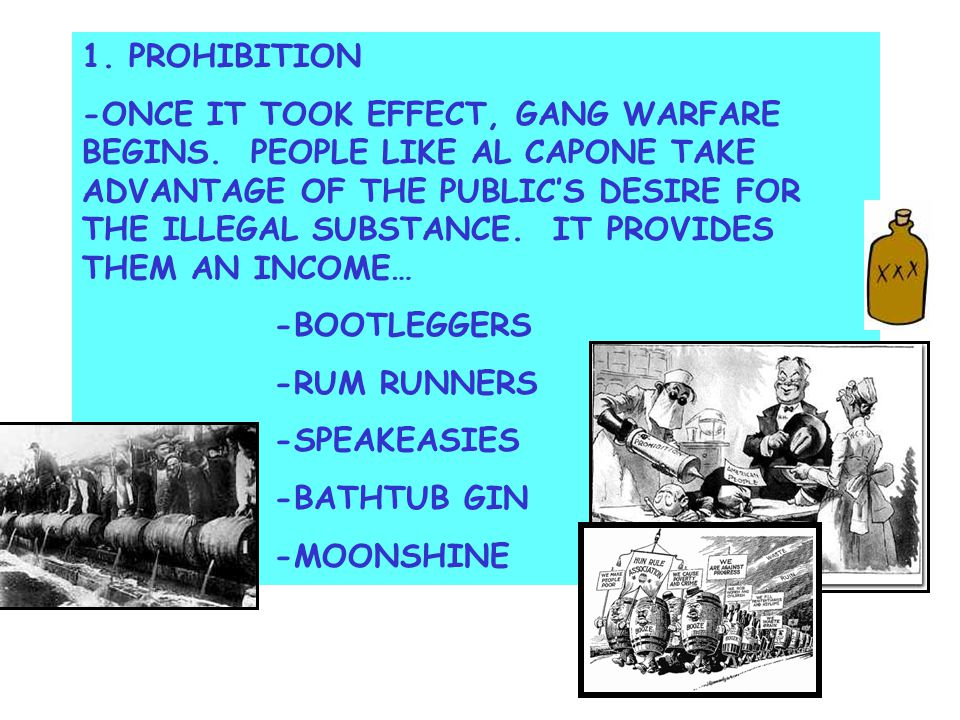 1. PROHIBITION -ONCE IT TOOK EFFECT, GANG WARFARE BEGINS.