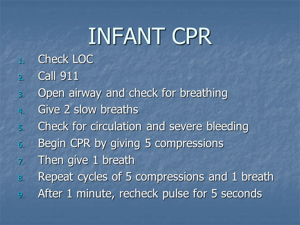 INFANT CPR 1. Check LOC 2. Call 911 3. Open airway and check for breathing 4.