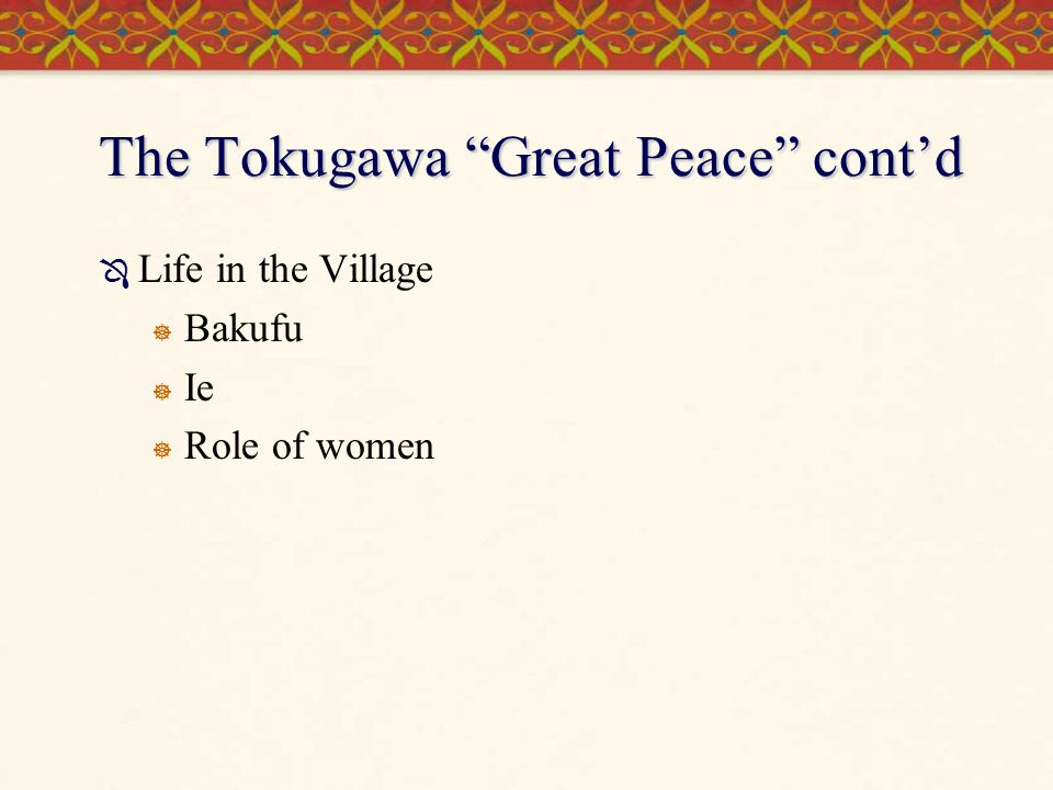 "The Tokugawa ""Great Peace"" cont'd  Life in the Village  Bakufu  Ie  Role of women"