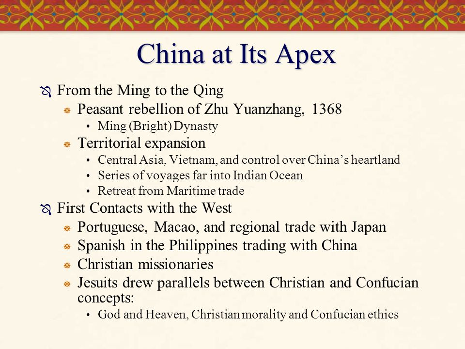 China at Its Apex  From the Ming to the Qing  Peasant rebellion of Zhu Yuanzhang, 1368 Ming (Bright) Dynasty  Territorial expansion Central Asia, V