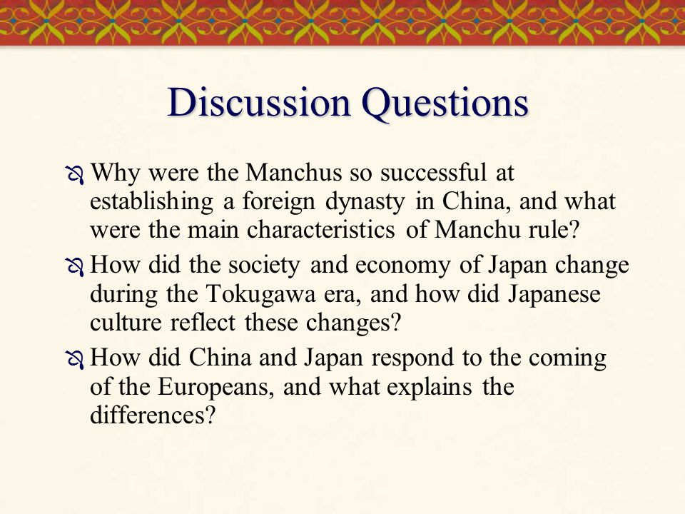 Discussion Questions  Why were the Manchus so successful at establishing a foreign dynasty in China, and what were the main characteristics of Manchu