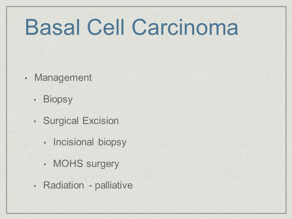 Basal Cell Carcinoma Management Biopsy Surgical Excision Incisional biopsy MOHS surgery Radiation - palliative