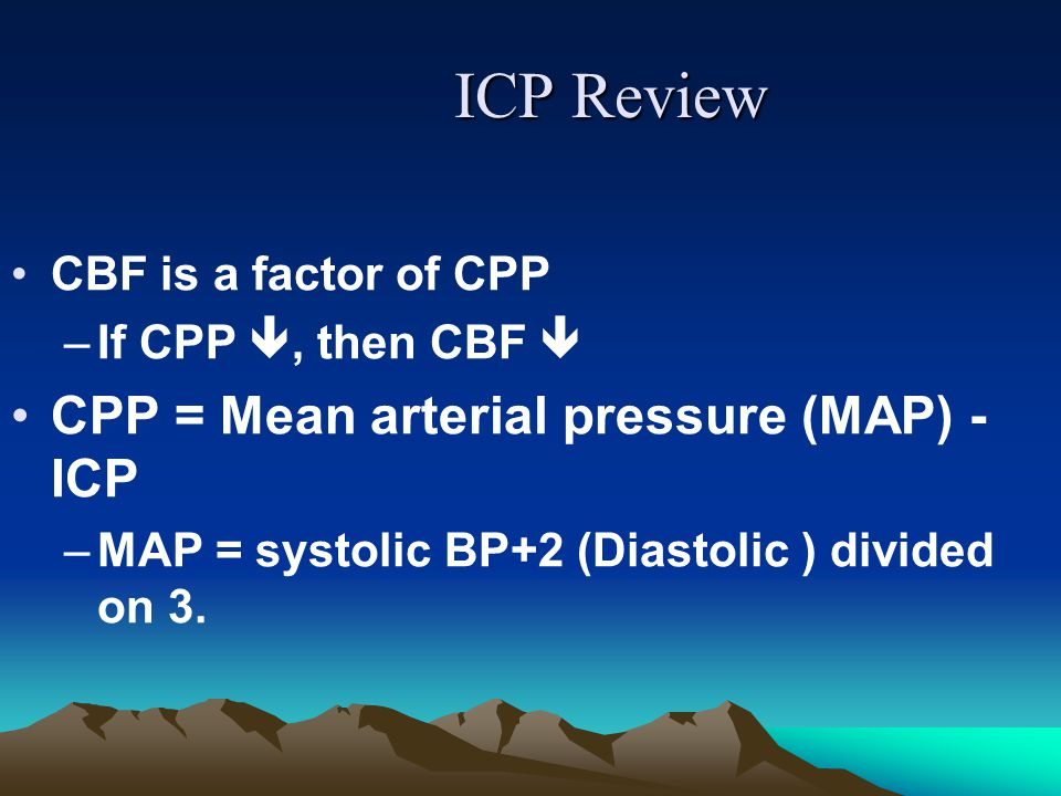 Measuring Intracranial Pressure Procedure: Indication: To measure ICP, which allows for calculation of cerebral perfusion pressure (CPP).