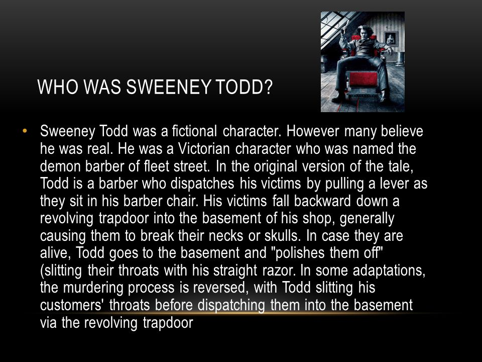 WHO WAS SWEENEY TODD. Sweeney Todd was a fictional character.