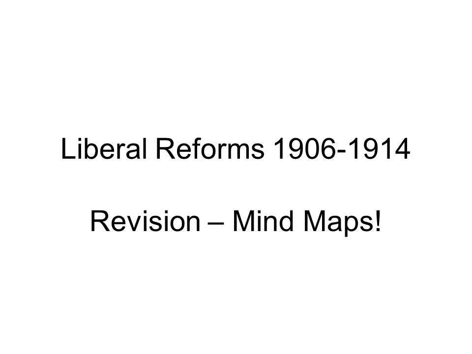 Liberal Reforms 1906-1914 Revision – Mind Maps!